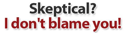 Skeptical? I don't blame you!