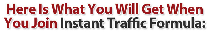Here Is What You Get When You Join Instant Traffic Formula